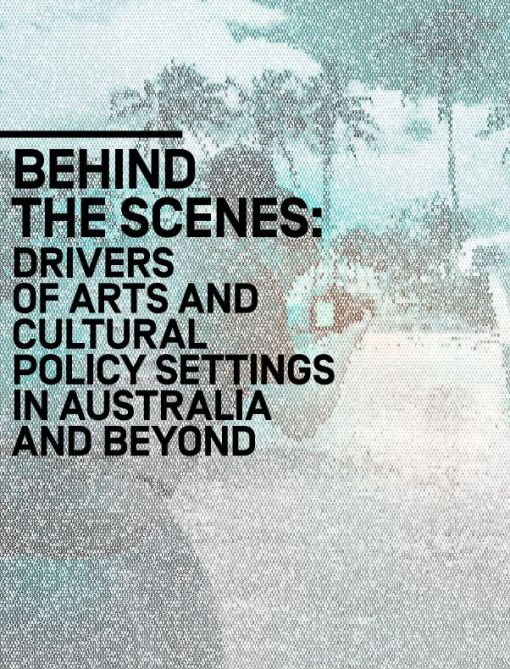 REPORT A New Approach, Insight Report Four, Behind the scenes: Drivers of arts and cultural policy settings in Australia and beyond - cover